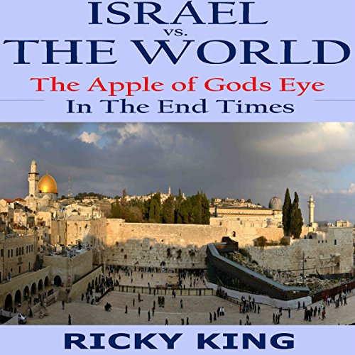 Israel vs. The World: The Apple of God's Eye in the End Times Audiobook By Ricky King cover art