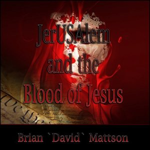 JerUSAlem and the Blood of Jesus Christ Audiobook By Brian David Mattson cover art