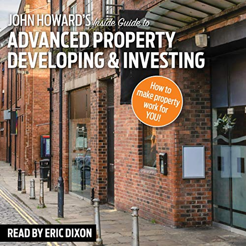 John Howard's Inside Guide to Advanced Property Developing & Investing Audiobook By John Howard cover art