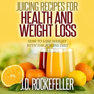 Juicing Recipes for Health and Weight Loss Audiobook By J.D. Rockefeller cover art