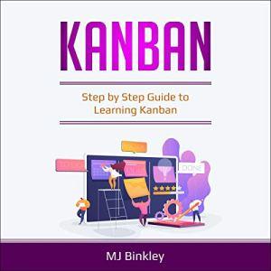 Kanban: Step by Step Guide to Learning Kanban Audiobook By MJ Binkley cover art