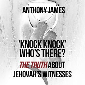 'Knock Knock' Who's There?: 'The Truth' About Jehovah's Witnesses Audiobook By Anthony James cover art