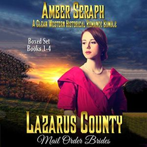 Lazarus County Mail Order Brides Boxed Set: Four Clean Historical Western Romance Books Audiobook By Amber Seraph cover art