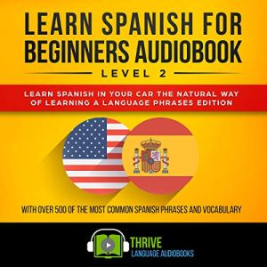 Learn Spanish for Beginners Audiobook Level 2 Audiobook By Thrive Language Audiobooks cover art