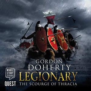 Legionary: The Scourge of Thracia Audiobook By Gordon Doherty cover art