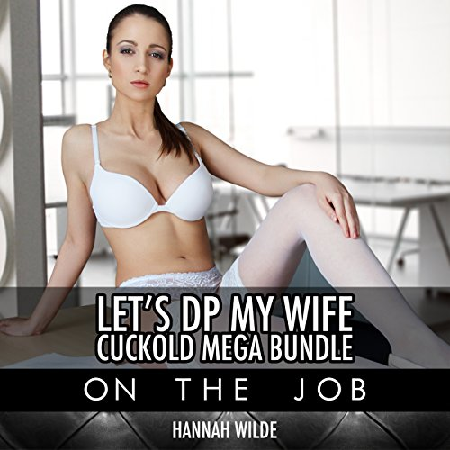 Let's DP My Wife, Cuckold Mega Bundle: On the Job Audiobook By Hannah Wilde cover art