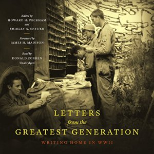 Letters from the Greatest Generation Audiobook By Howard H. Peckham - editor, Shirley A. Snyder - editor, James H. Madison - foreword cover art