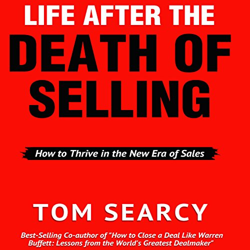Life After the Death of Selling: How to Thrive in the New Era of Sales Audiobook By Tom Searcy cover art