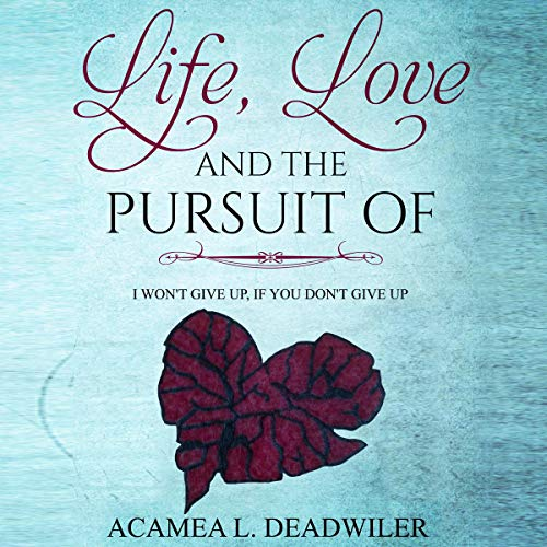 Life, Love and the Pursuit Of Audiobook By Acamea L. Deadwiler cover art