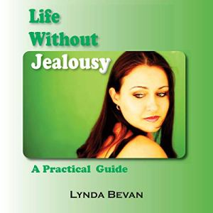 Life Without Jealousy: A Practical Guide Audiobook By Lynda Bevan cover art