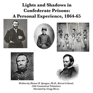 Lights and Shadows in Confederate Prisons a Personal Experience, 1864-5 Audiobook By Homer B. Sprague cover art