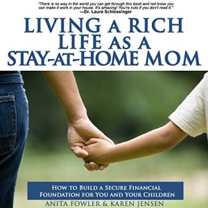 Living a Rich Life as a Stay-At-Home Mom Audiobook By Anita Fowler, Karen Jensen cover art
