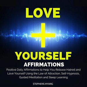 Love Yourself Affirmations Audiobook By Stephens Hyang cover art