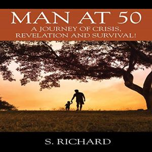 Man at 50 Audiobook By S. Richard cover art