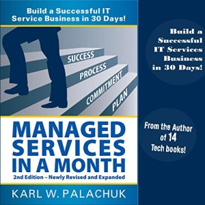 Managed Services in a Month: Build a Successful IT Service Business in 30 Days, 2nd Ed. Audiobook By Karl W. Palachuk cover art