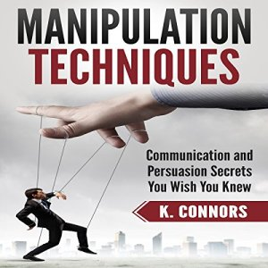 Manipulation Techniques: Communication and Persuasion Secrets You Wish You Knew Audiobook By K. Connors cover art