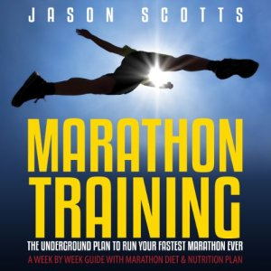 Marathon Training: The Underground Plan to Run Your Fastest Marathon Ever Audiobook By Scotts Jason cover art
