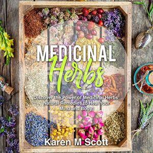 Medicinal Herbs: Discover the Power of Medicinal Herbs Audiobook By Karen M Scott cover art
