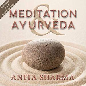 Meditation & Ayurveda Audiobook By Anita Sharma cover art