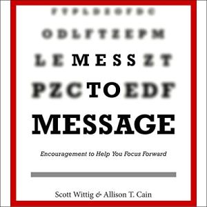 Mess to Message Audiobook By Scott Wittig, Allison T. Cain cover art