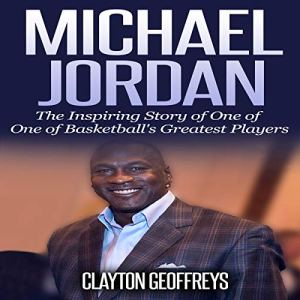 Michael Jordan: The Inspiring Story of One of Basketball's Greatest Players Audiobook By Clayton Geoffreys cover art