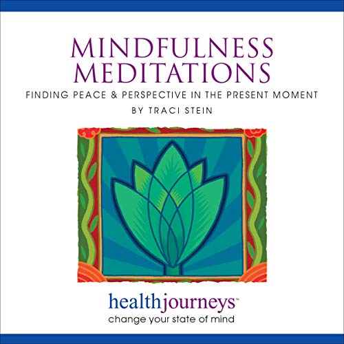 Mindfulness Meditations: Finding Peace & Perspective in the Present Moment - for Increasing Concentration, Emotional Resilience, Coping Mastery, and General Health Audiobook By Traci Stein cover art