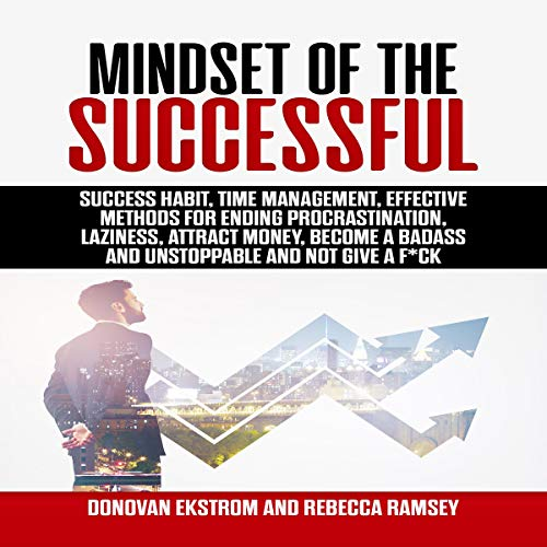 Mindset of the Successful: Success Habit, Time Management, Effective Methods for Ending Procrastination, Laziness, Attract Money, Become a Badass and Unstoppable and Not Give a F*ck Audiobook By Donovan Ekstrom, Rebecca Ramsey cover art