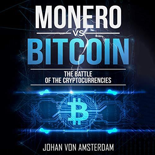 Monero versus Bitcoin: The Battle of the Cryptocurrencies Audiobook By Johan von Amsterdam cover art