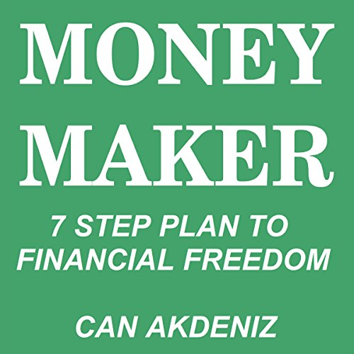 Money Maker: Seven Step Plan to Financial Freedom Audiobook By Can Akdeniz cover art