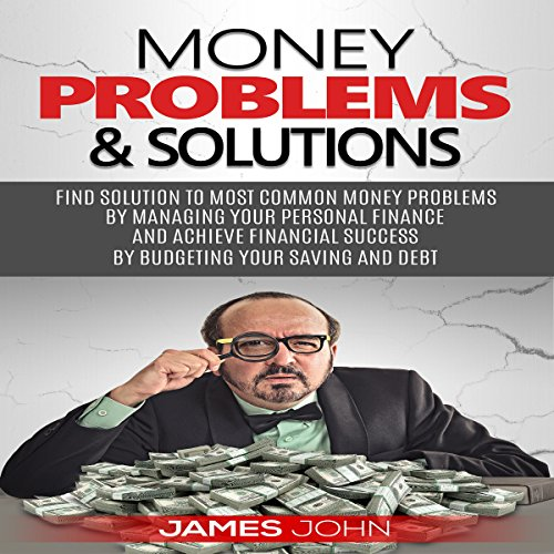 Money Problems & Solutions Audiobook By James John cover art