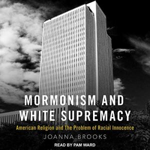 Mormonism and White Supremacy Audiobook By Joanna Brooks cover art