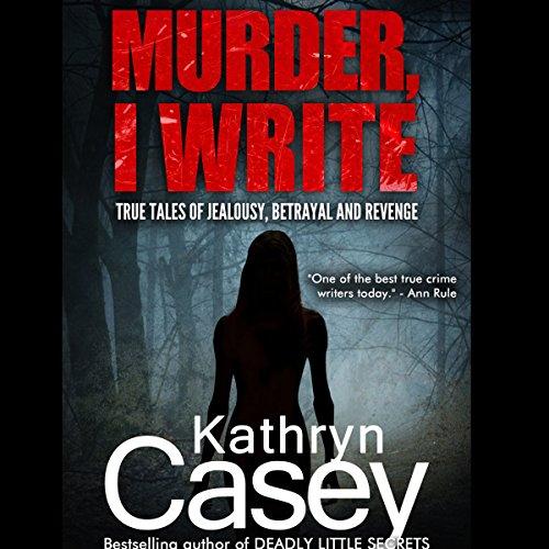 Murder, I Write Audiobook By Kathryn Casey cover art