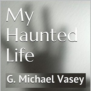 My Haunted Life Audiobook By G. Michael Vasey cover art