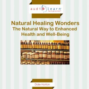 Natural Healing Wonders: The Natural Way to Enhanced Health and Well-Being Audiobook By Dale Horton cover art