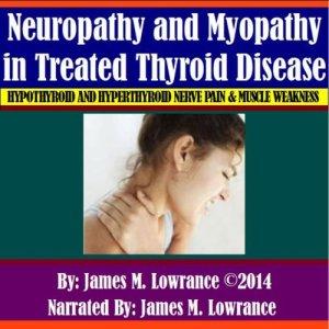 Neuropathy and Myopathy in Treated Thyroid Disease Audiobook By James M. Lowrance cover art
