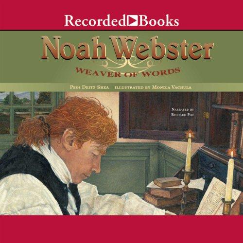 Noah Webster: Weaver of Words Audiobook By Pegi Deitz Shea cover art