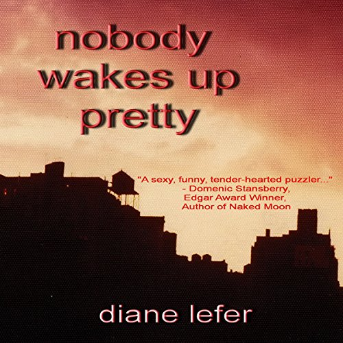 Nobody Wakes Up Pretty Audiobook By Diane Lefer cover art