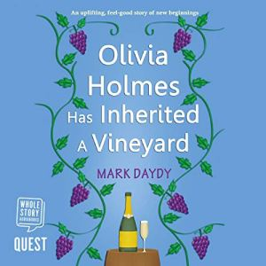 Olivia Holmes Has Inherited a Vineyard Audiobook By Mark Daydy cover art