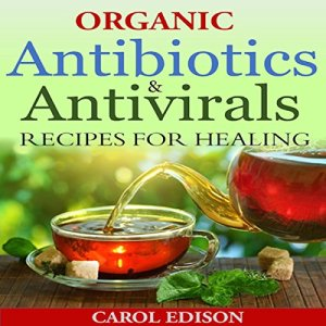 Organic Antibiotics and Antivirals Recipes for Healing Audiobook By Carol Edison cover art