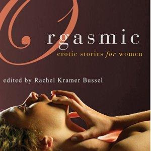 Orgasmic: Erotica for Women Audiobook By Rachel Kramer Bussel (Editor), Lolita Lopez, Donna George Storey, Elizabeth Coldwell, Jacqueline Applebee cover art