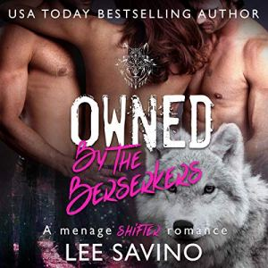 Owned by the Berserkers: A Menage Shifter Romance Audiobook By Lee Savino cover art