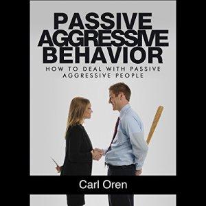 Passive Aggressive Behavior Audiobook By Carl Oren cover art