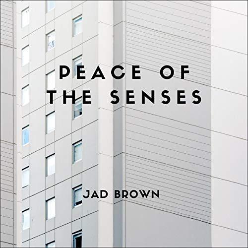 Peace of the Senses Audiobook By Jad Brown cover art