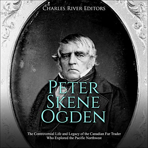 Peter Skene Ogden Audiobook By Charles River Editors cover art