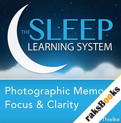 Photographic Memory, Focus & Clarity, Guided Meditation and Affirmations (The Sleep Learning System) Audiobook By Joel Thielke cover art
