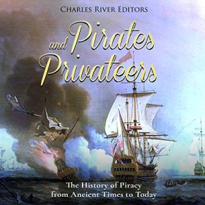 Pirates and Privateers Audiobook By Charles River Editors cover art