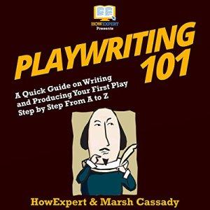 Playwriting 101 Audiobook By HowExpert, Marsh Cassady cover art