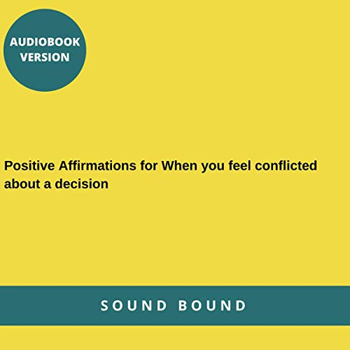 Positive Affirmations for When You Feel Conflicted About a Decision Audiobook By Sound Bound cover art