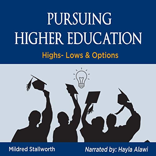 Pursuing Higher Education: Highs, Lows, & Options Audiobook By Mildred Stallworth cover art