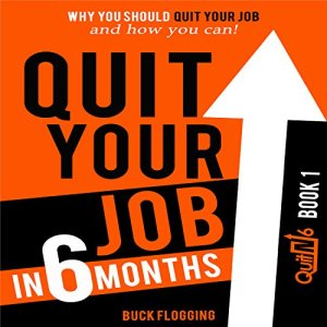 Quit Your Job in 6 Months: Why You Should Quit Your Job and How You Can! Audiobook By Buck Flogging cover art